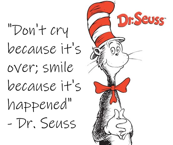 Don't Cry Because It's Over; Smile Because It's Happened #DrSeuss ...