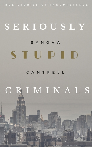 Seriously Stupid Criminals-Synova Cantrell