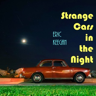 Strange Cars in the Night_Eric Keegan