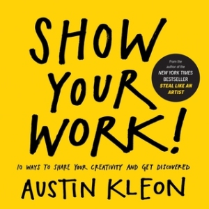 Show Your Work_Austin Kleon