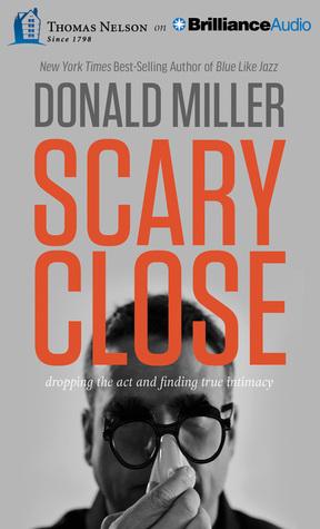 Scary Close-Donald Miller