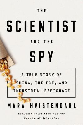 The Scientist and the Spy_Mara Hvistendahl